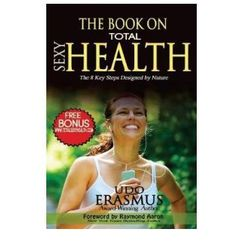 The Book on Total Sexy Health: The 8 Key Steps Designed by Nature